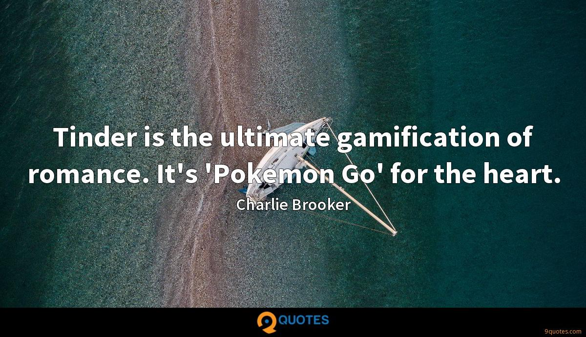 Tinder is the ultimate gamification of romance. It's 'Pokemon Go' for the heart.