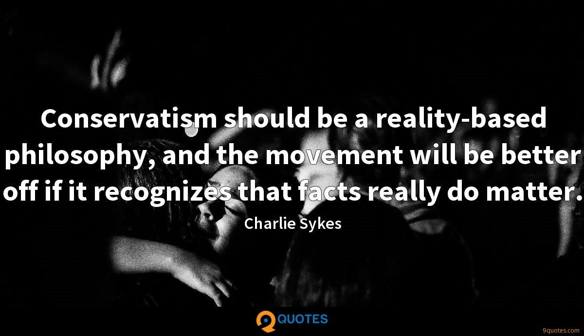 Conservatism should be a reality-based philosophy, and the movement will be better off if it recognizes that facts really do matter.