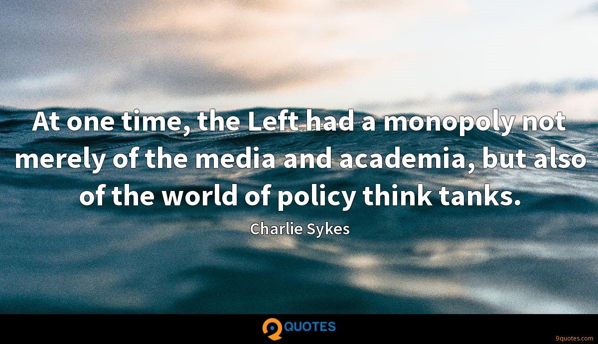 At one time, the Left had a monopoly not merely of the media and academia, but also of the world of policy think tanks.