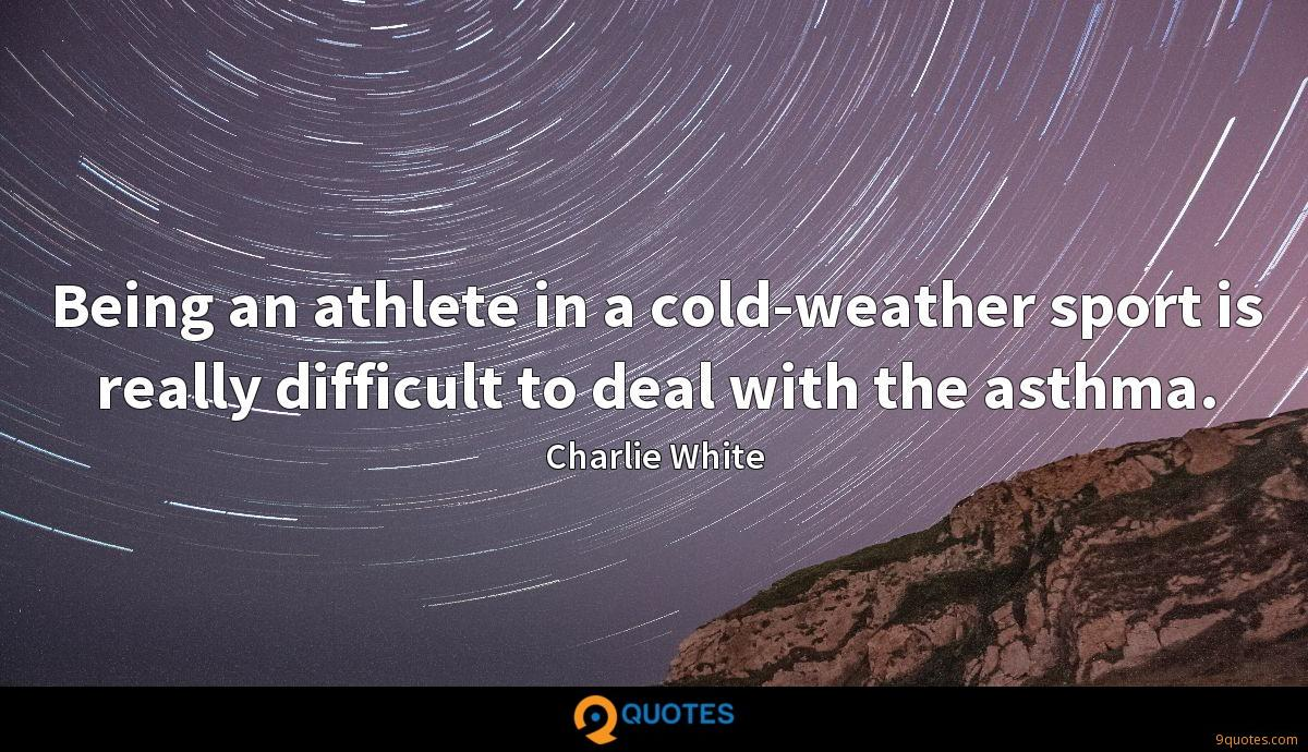 Being an athlete in a cold-weather sport is really difficult to deal with the asthma.
