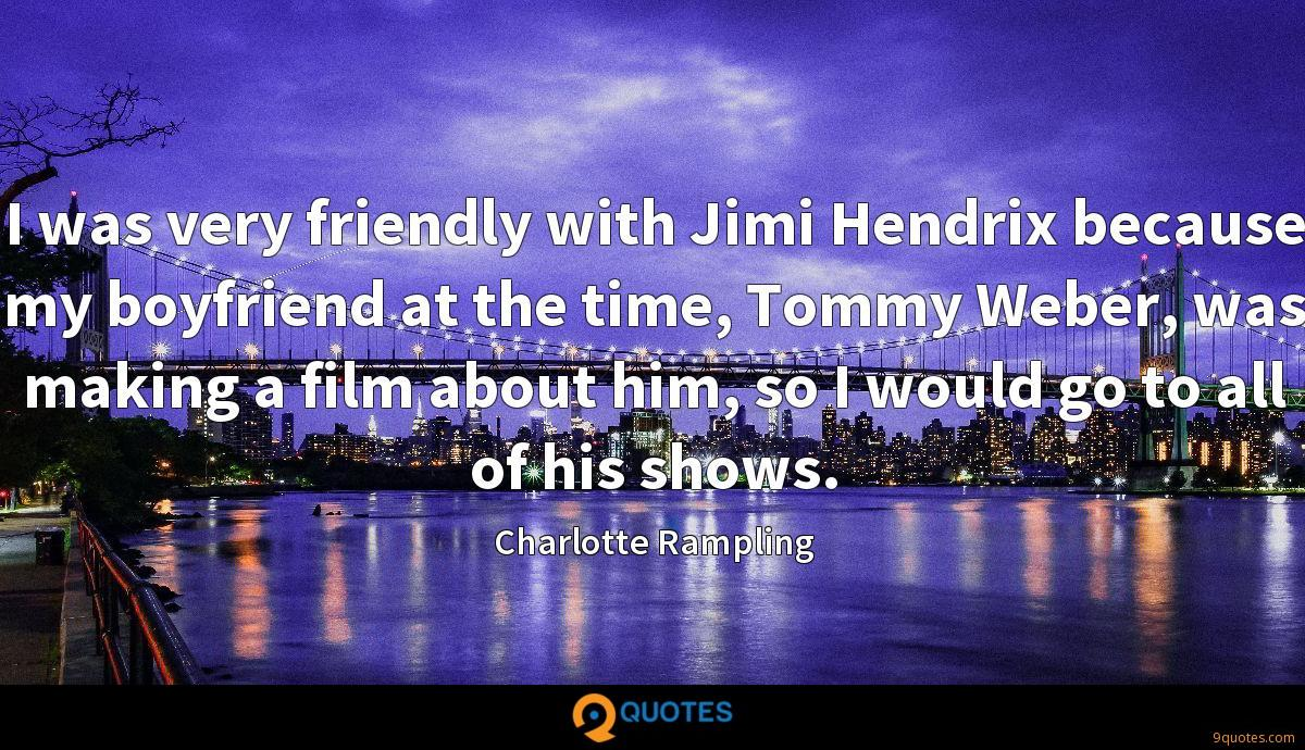 I was very friendly with Jimi Hendrix because my boyfriend at the time, Tommy Weber, was making a film about him, so I would go to all of his shows.