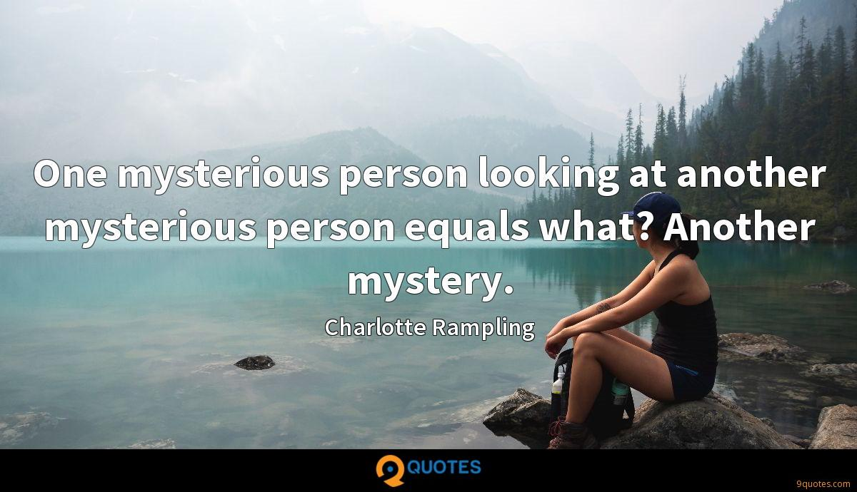 One mysterious person looking at another mysterious person equals what? Another mystery.