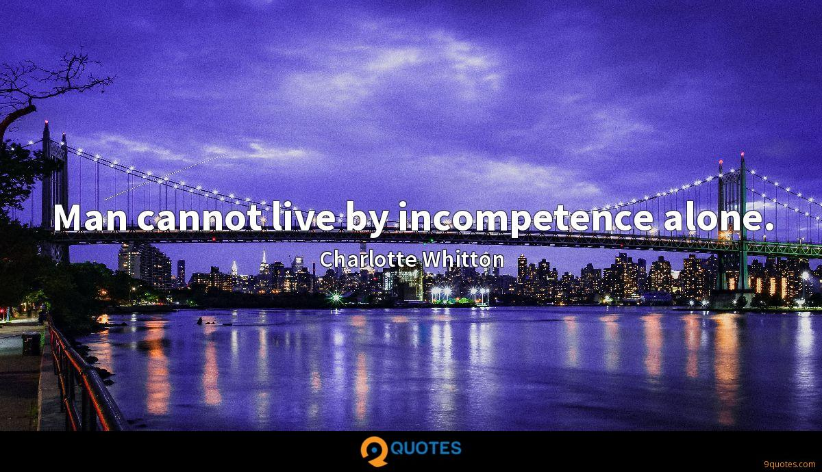 Man cannot live by incompetence alone.