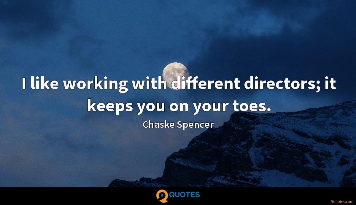 I like working with different directors; it keeps you on your toes.