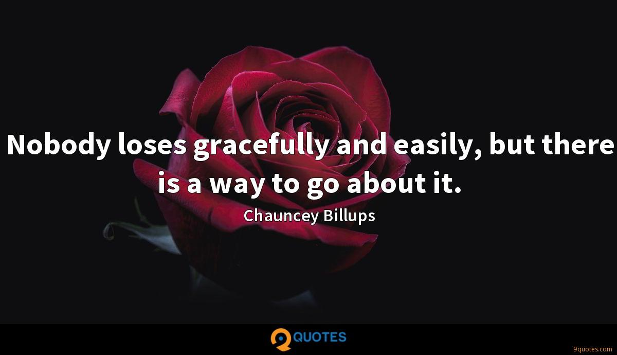 Nobody loses gracefully and easily, but there is a way to go about it.