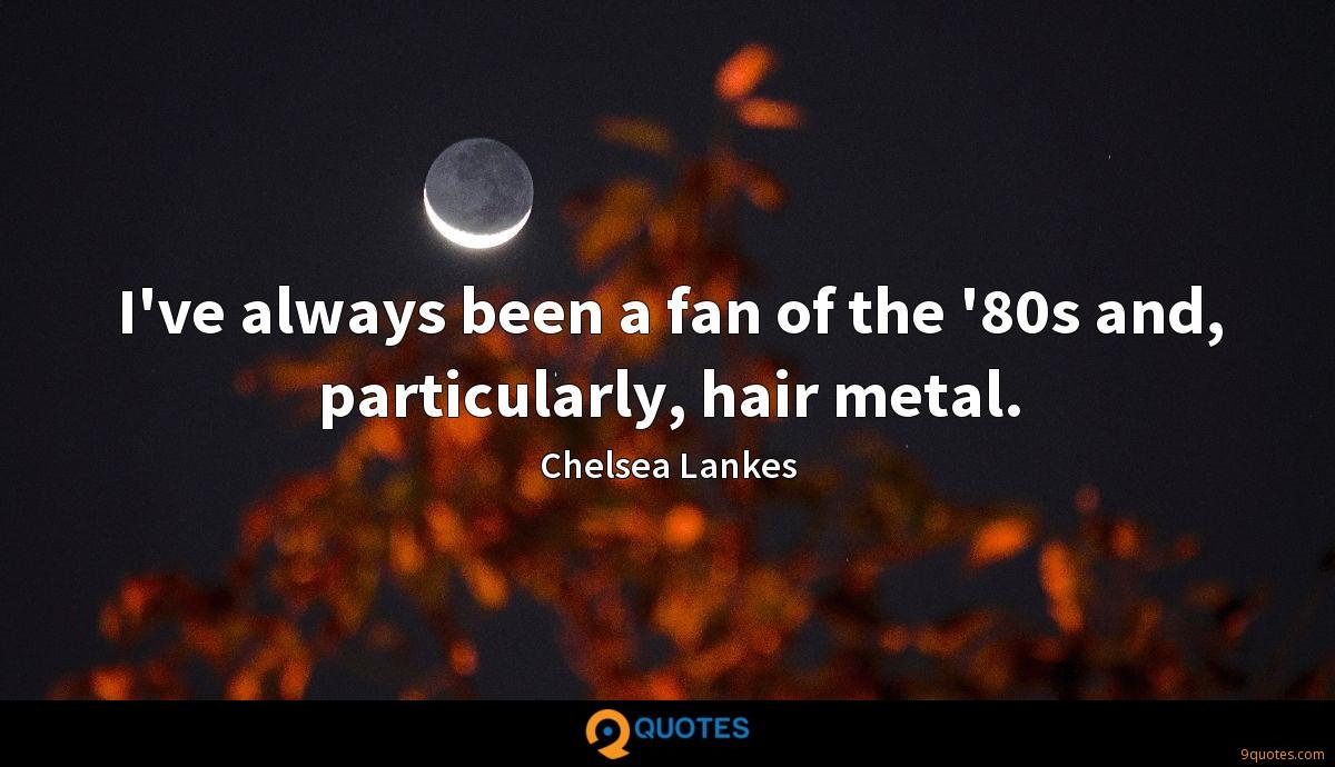 I've always been a fan of the '80s and, particularly, hair metal.