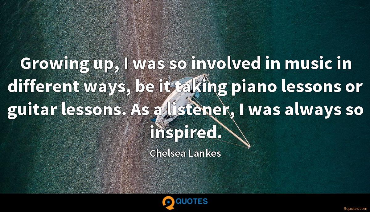 Growing up, I was so involved in music in different ways, be it taking piano lessons or guitar lessons. As a listener, I was always so inspired.