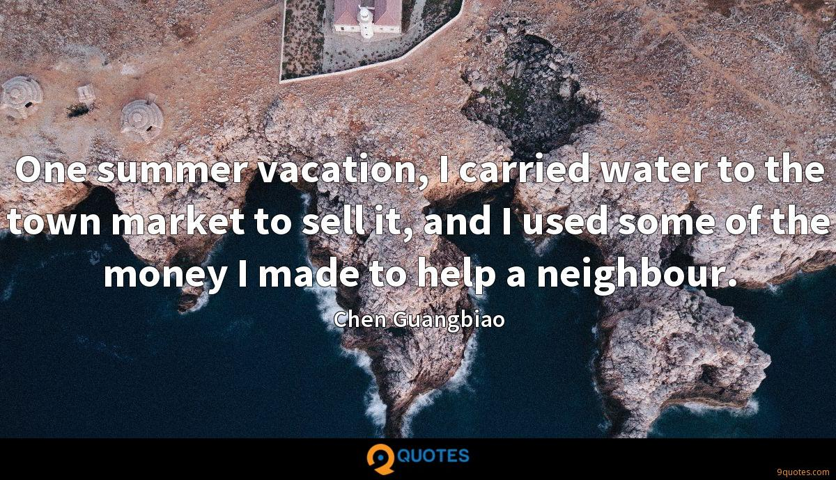 One summer vacation, I carried water to the town market to sell it, and I used some of the money I made to help a neighbour.