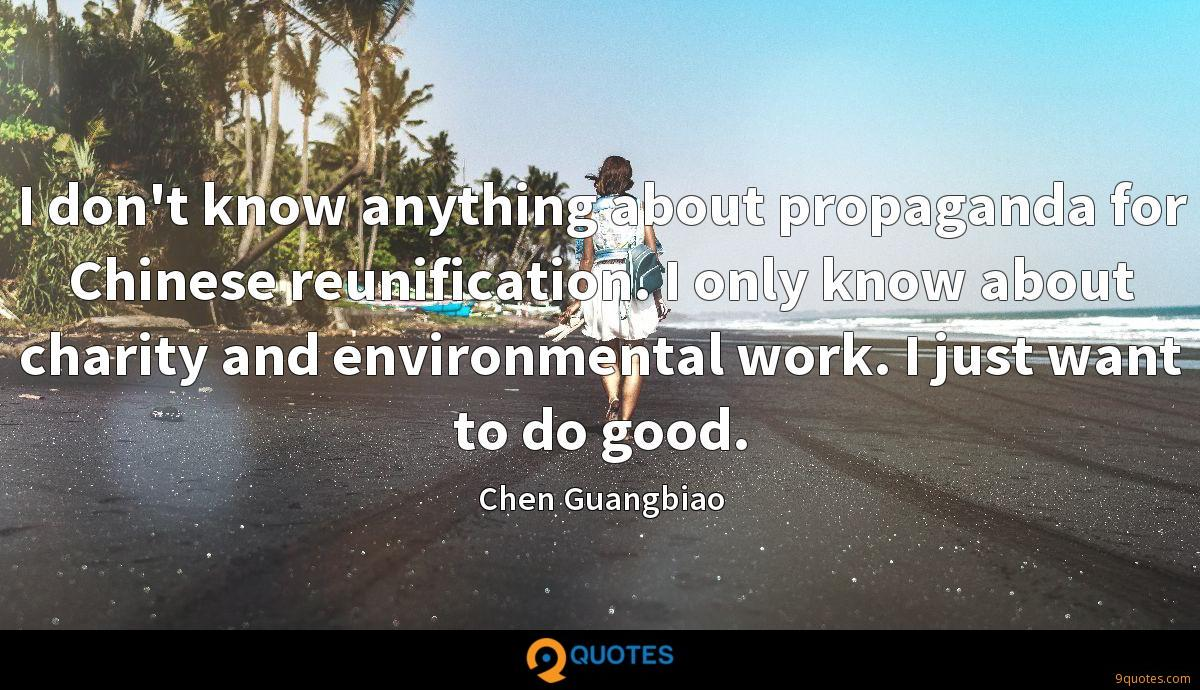 I don't know anything about propaganda for Chinese reunification. I only know about charity and environmental work. I just want to do good.
