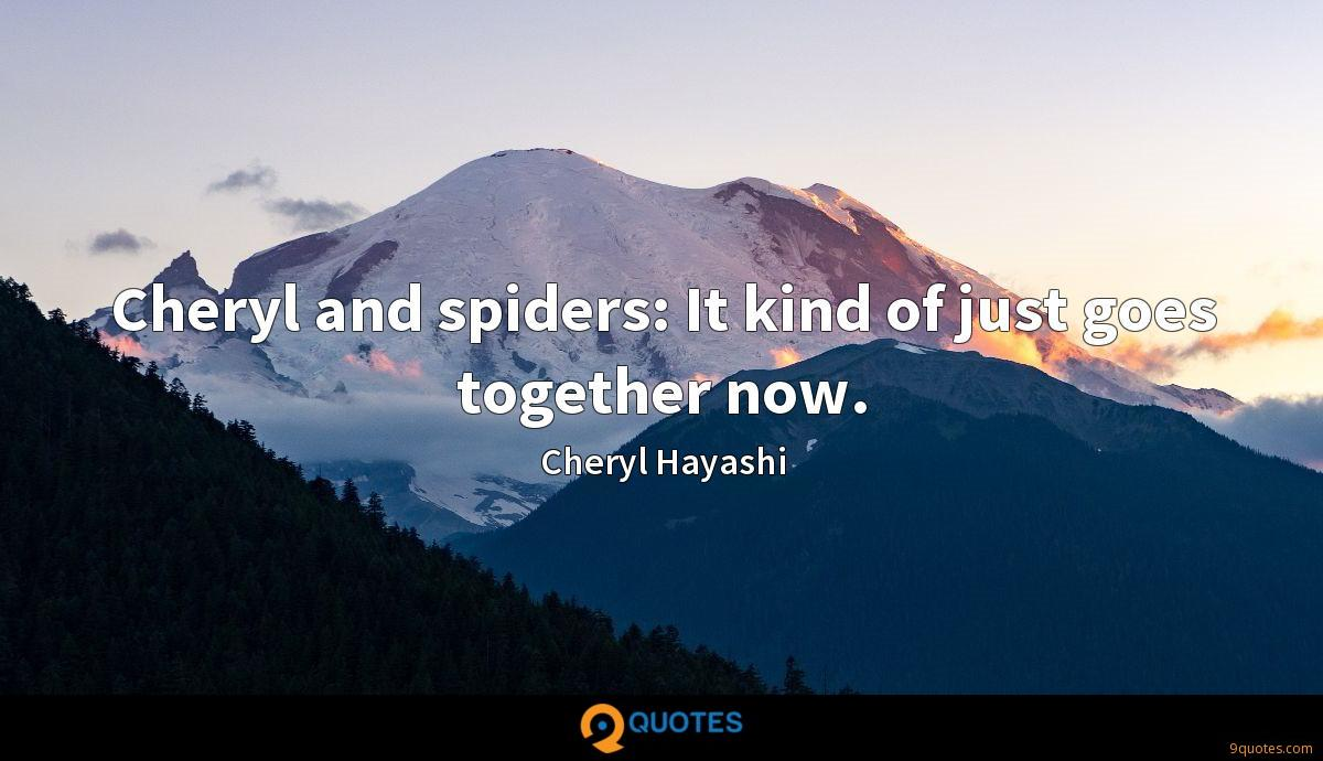 Cheryl and spiders: It kind of just goes together now.