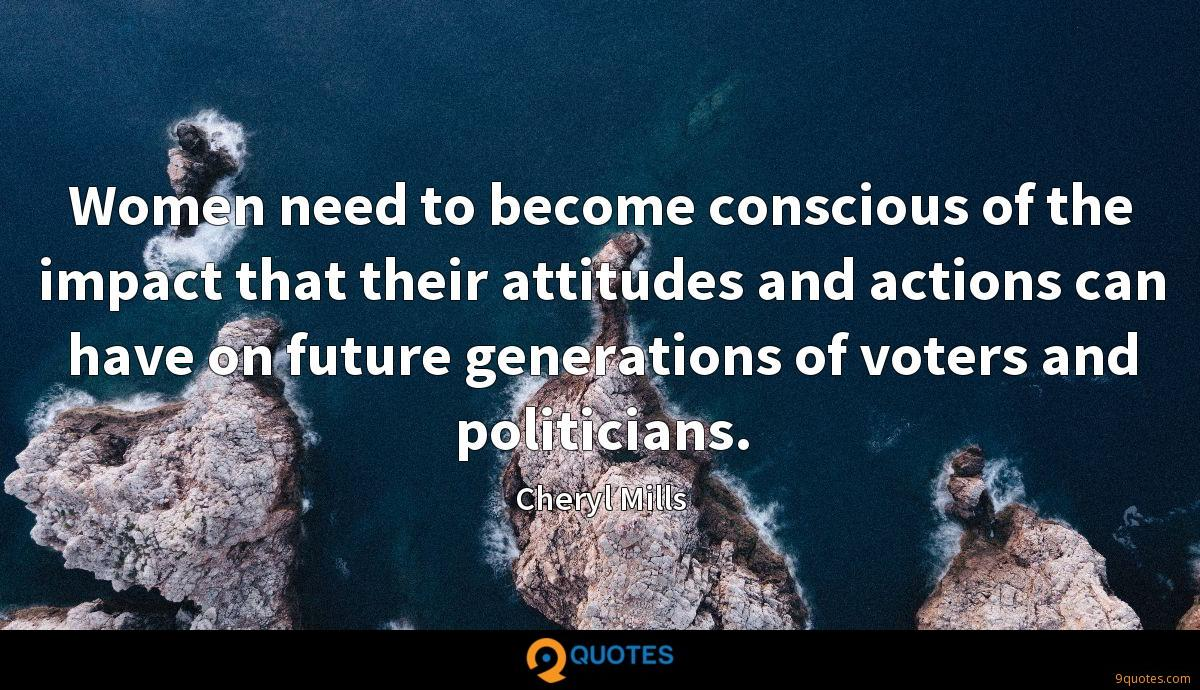 Women need to become conscious of the impact that their attitudes and actions can have on future generations of voters and politicians.