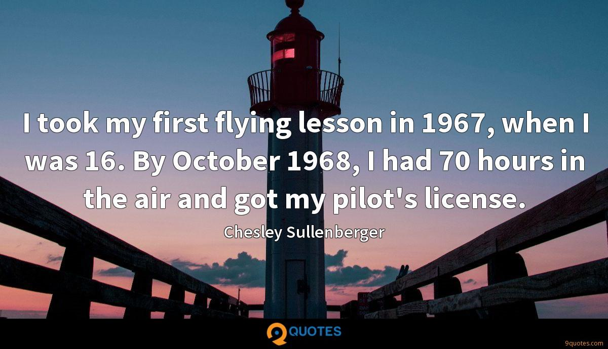 I took my first flying lesson in 1967, when I was 16. By October 1968, I had 70 hours in the air and got my pilot's license.