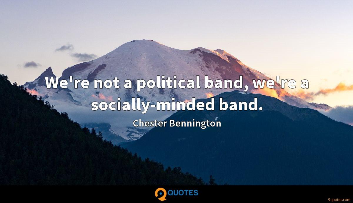 We're not a political band, we're a socially-minded band.