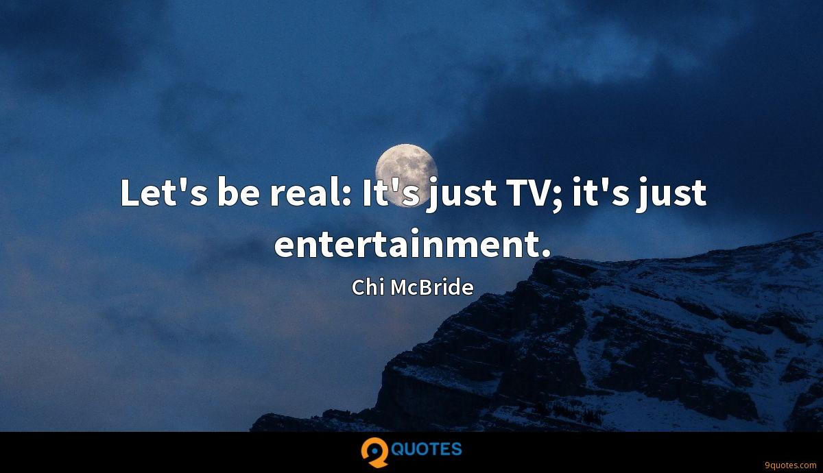 Let's be real: It's just TV; it's just entertainment.