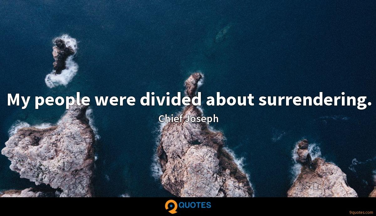My people were divided about surrendering.