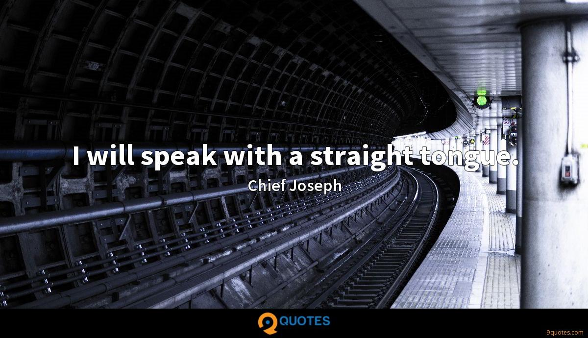 I will speak with a straight tongue.