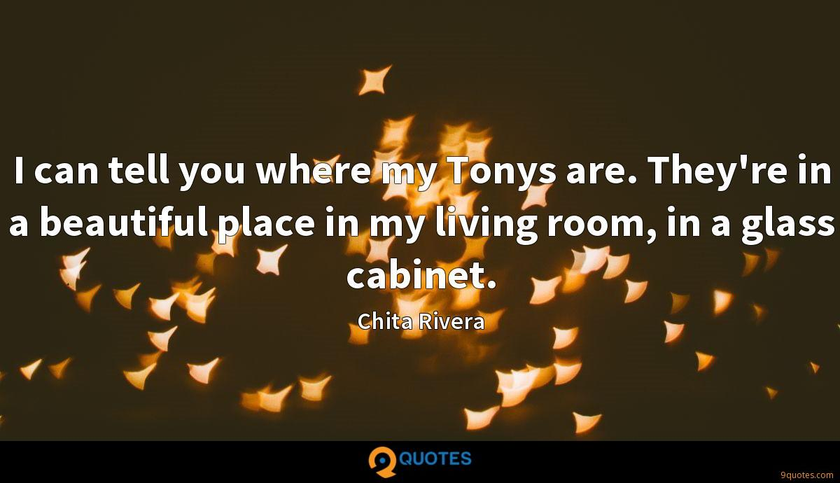 I can tell you where my Tonys are. They're in a beautiful place in my living room, in a glass cabinet.