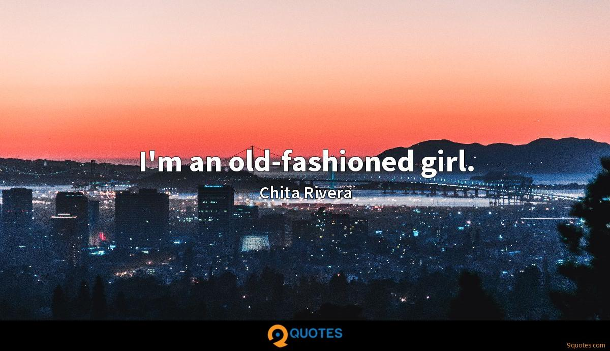 I'm an old-fashioned girl.