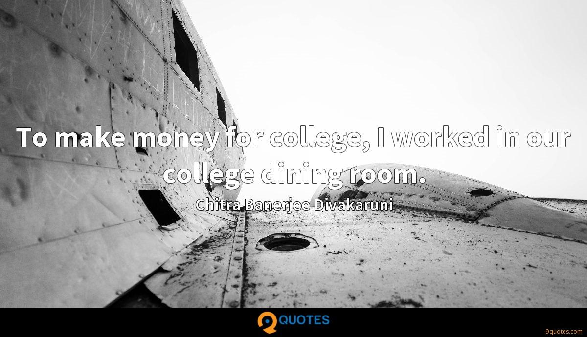 To make money for college, I worked in our college dining room.