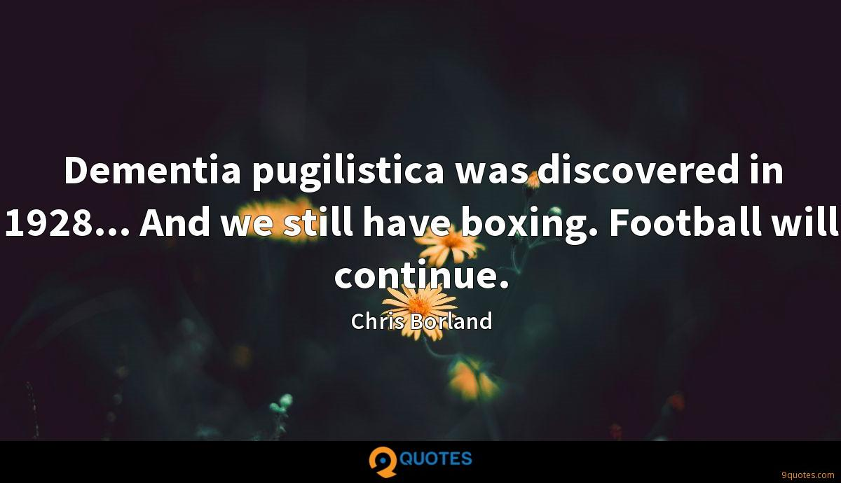 Dementia pugilistica was discovered in 1928... And we still have boxing. Football will continue.