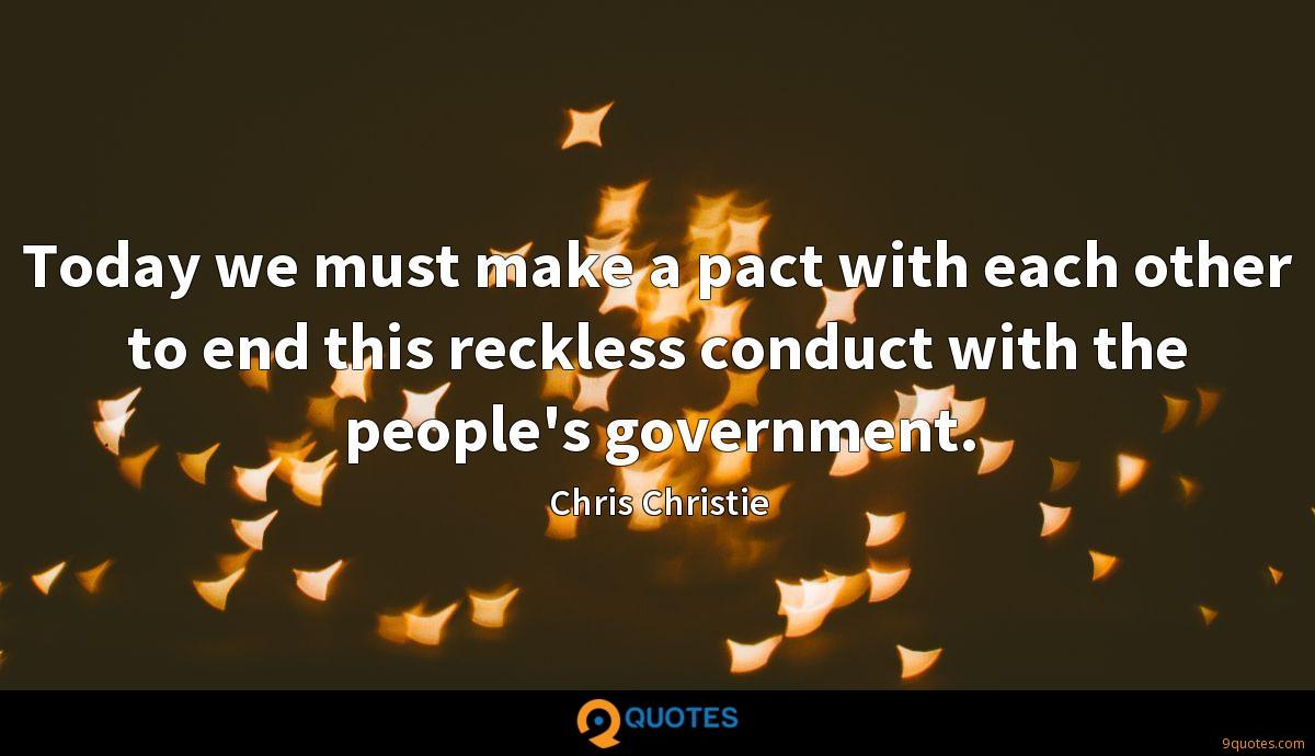 Today we must make a pact with each other to end this reckless conduct with the people's government.