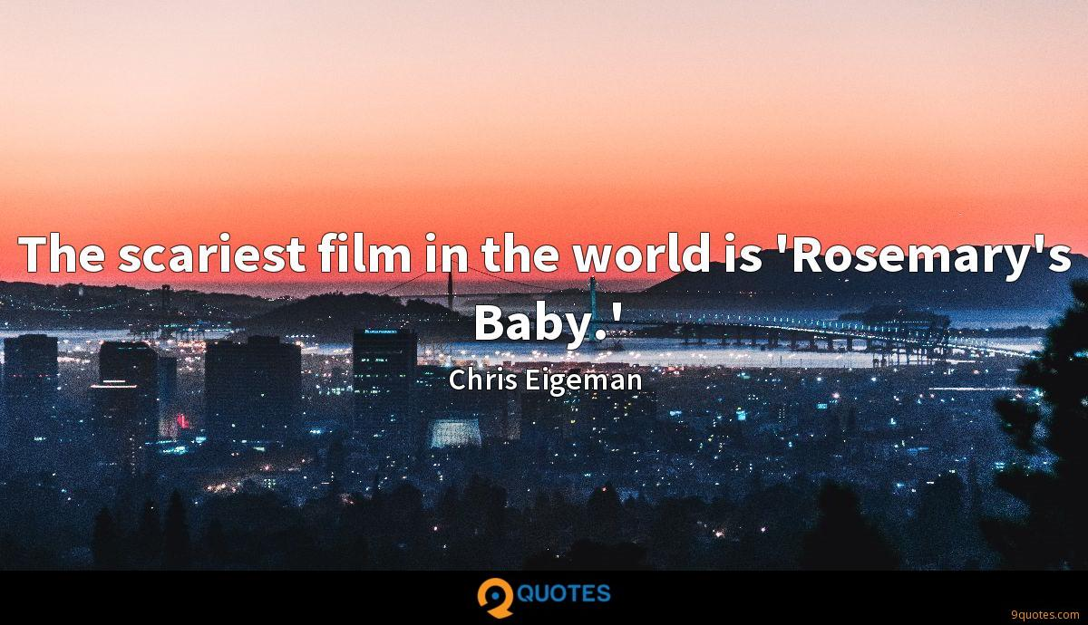 The scariest film in the world is 'Rosemary's Baby.'