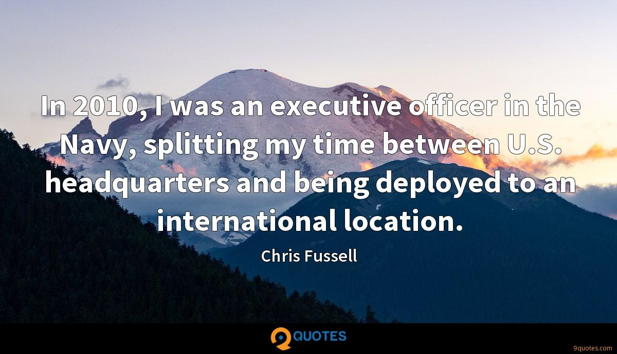 In 2010, I was an executive officer in the Navy, splitting my time between U.S. headquarters and being deployed to an international location.