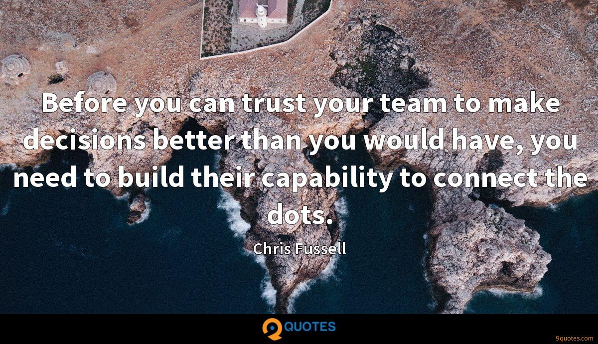 Before you can trust your team to make decisions better than you would have, you need to build their capability to connect the dots.