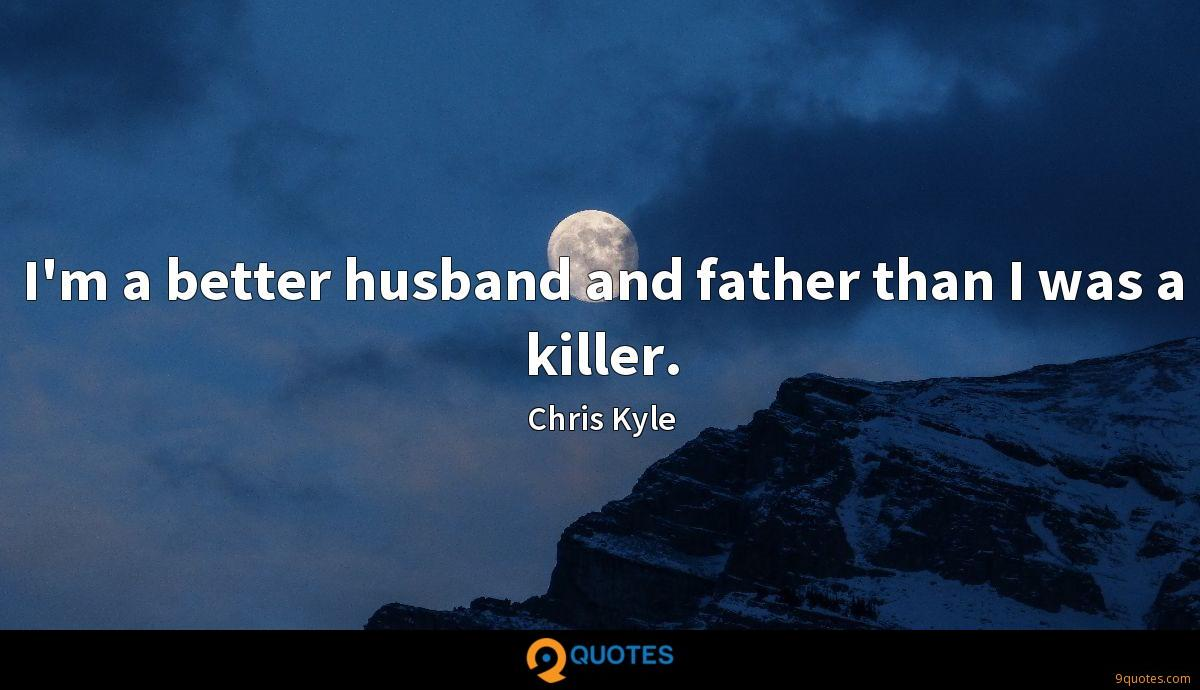I'm a better husband and father than I was a killer.