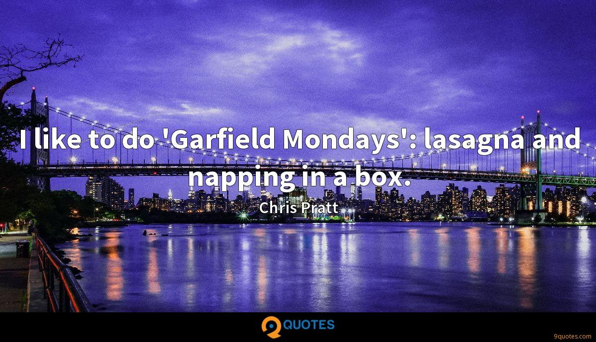 I like to do 'Garfield Mondays': lasagna and napping in a box.