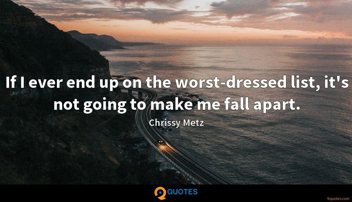 If I ever end up on the worst-dressed list, it's not going to make me fall apart.