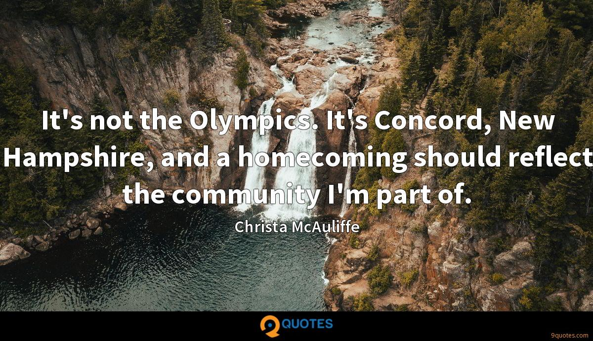 It's not the Olympics. It's Concord, New Hampshire, and a homecoming should reflect the community I'm part of.