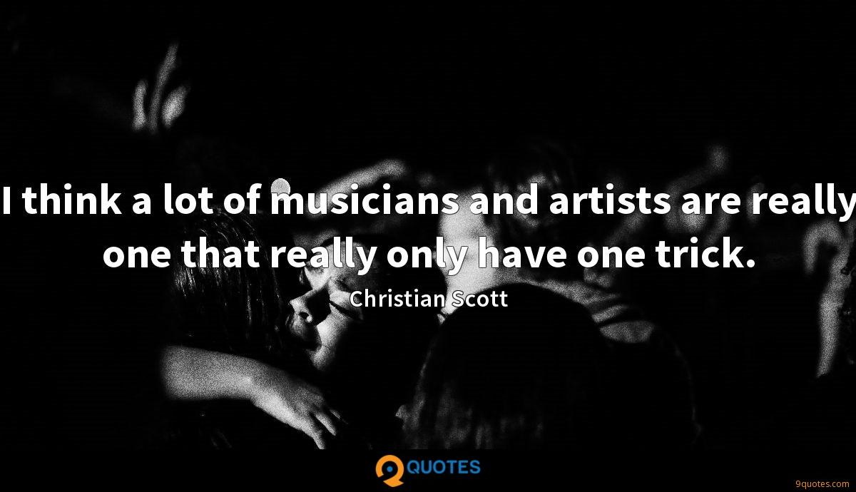 I think a lot of musicians and artists are really one that really only have one trick.