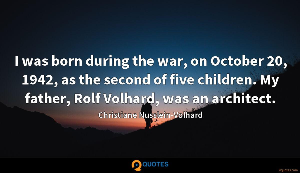 I was born during the war, on October 20, 1942, as the second of five children. My father, Rolf Volhard, was an architect.