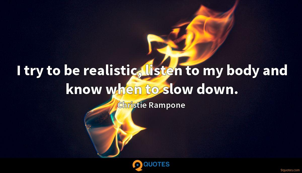 I try to be realistic, listen to my body and know when to slow down.
