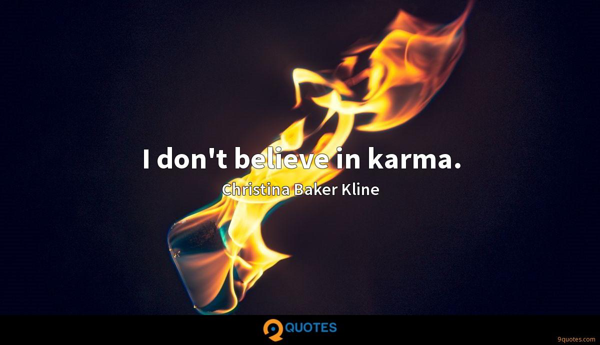 I don't believe in karma.