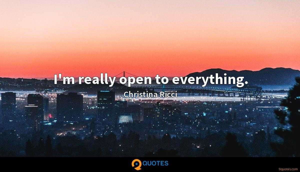 I'm really open to everything.