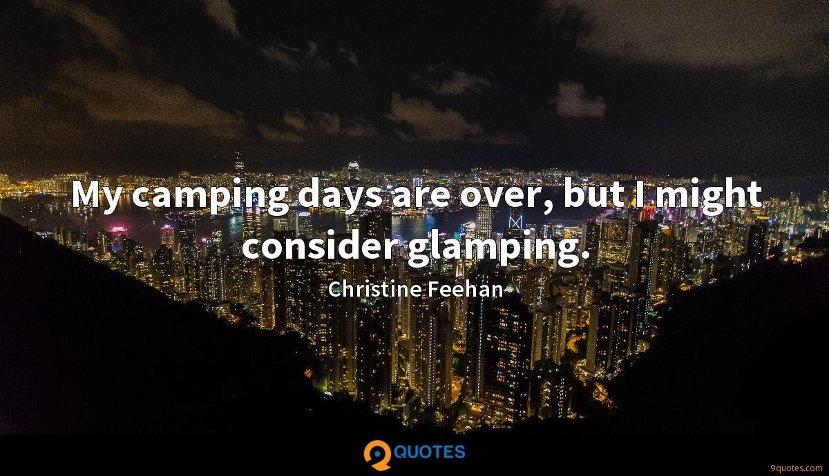 My camping days are over, but I might consider glamping.