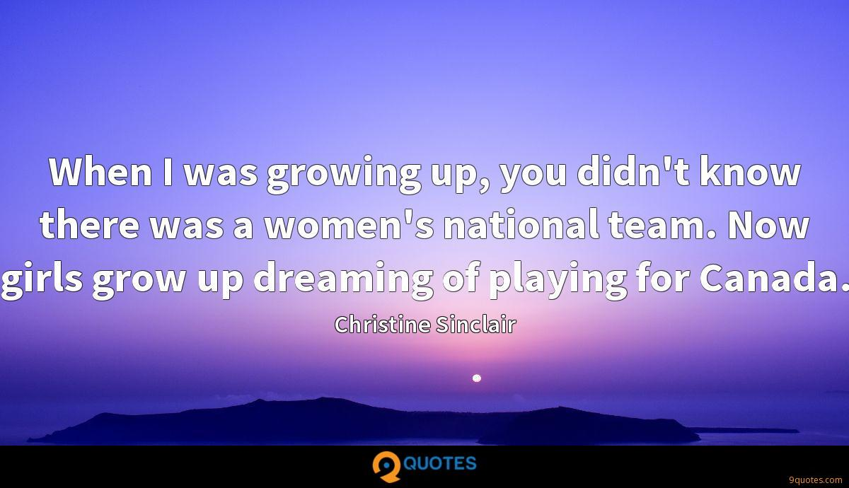 When I was growing up, you didn't know there was a women's national team. Now girls grow up dreaming of playing for Canada.