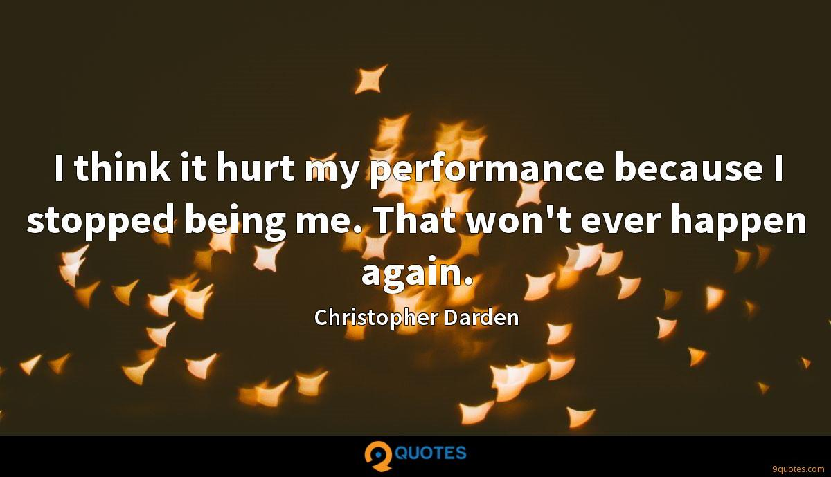 I think it hurt my performance because I stopped being me. That won't ever happen again.