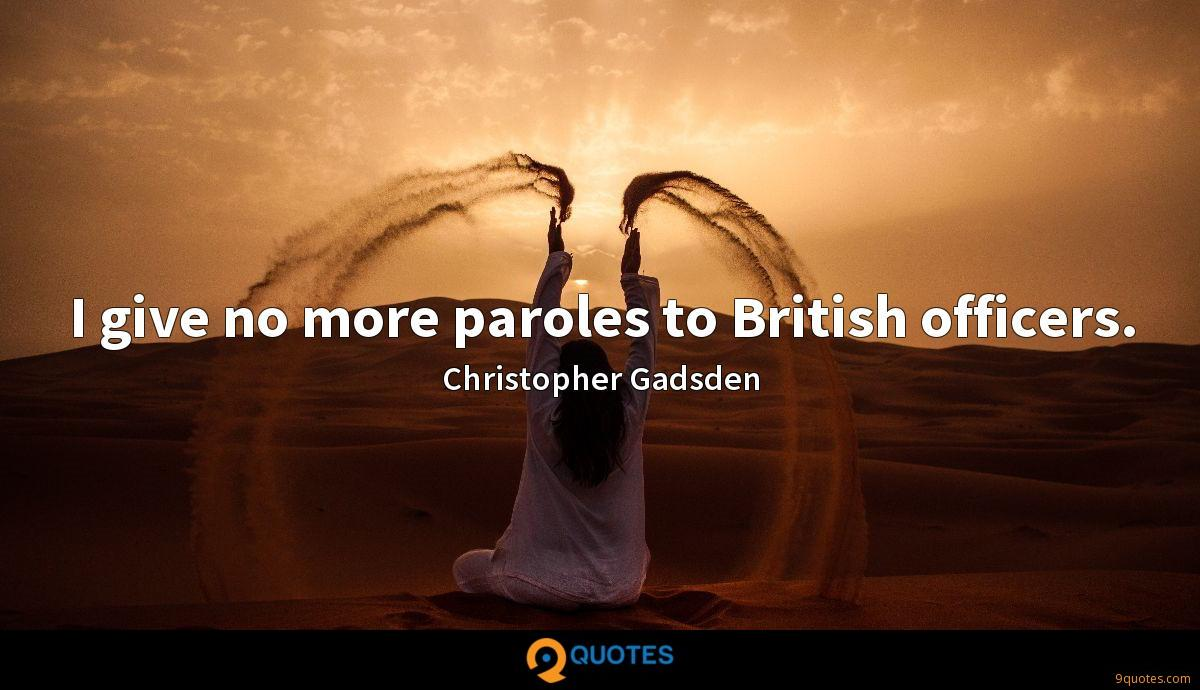 I give no more paroles to British officers.