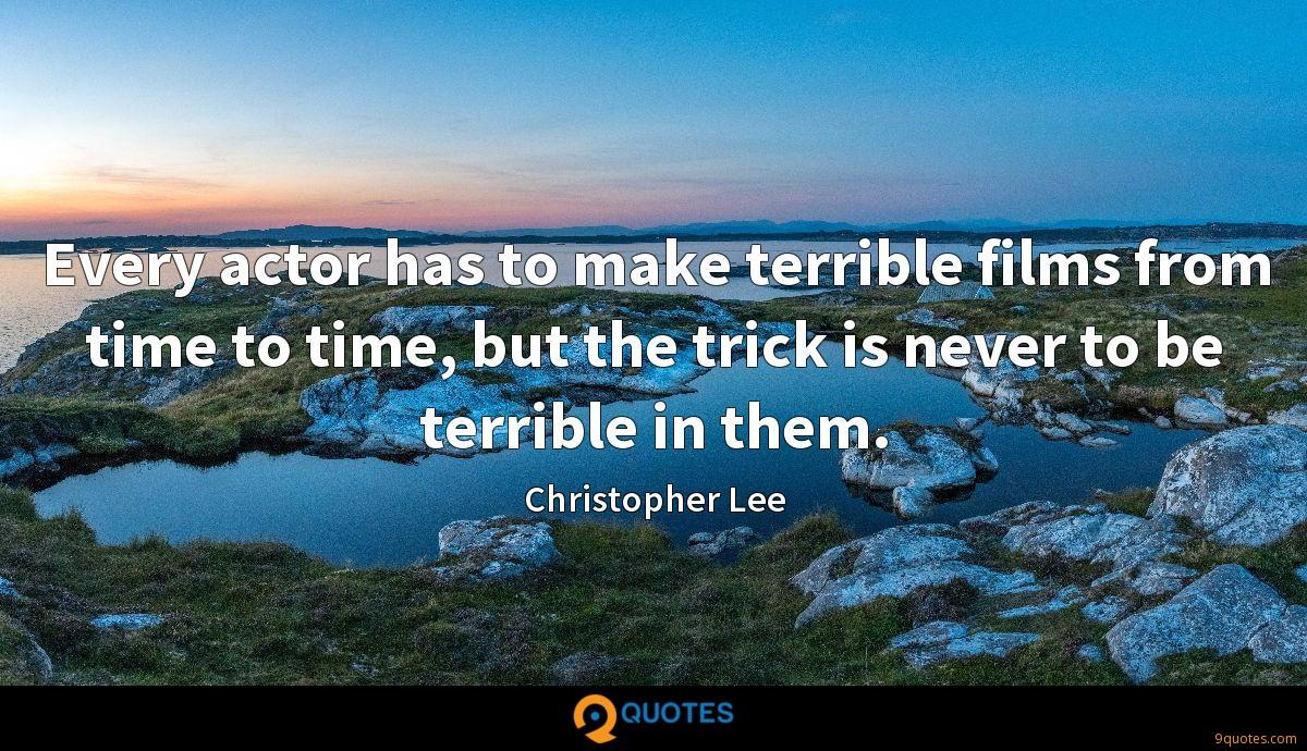 Every actor has to make terrible films from time to time, but the trick is never to be terrible in them.