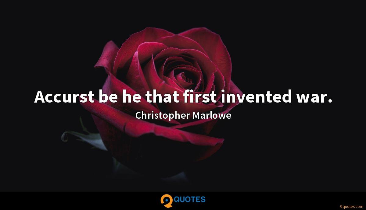 Accurst be he that first invented war.
