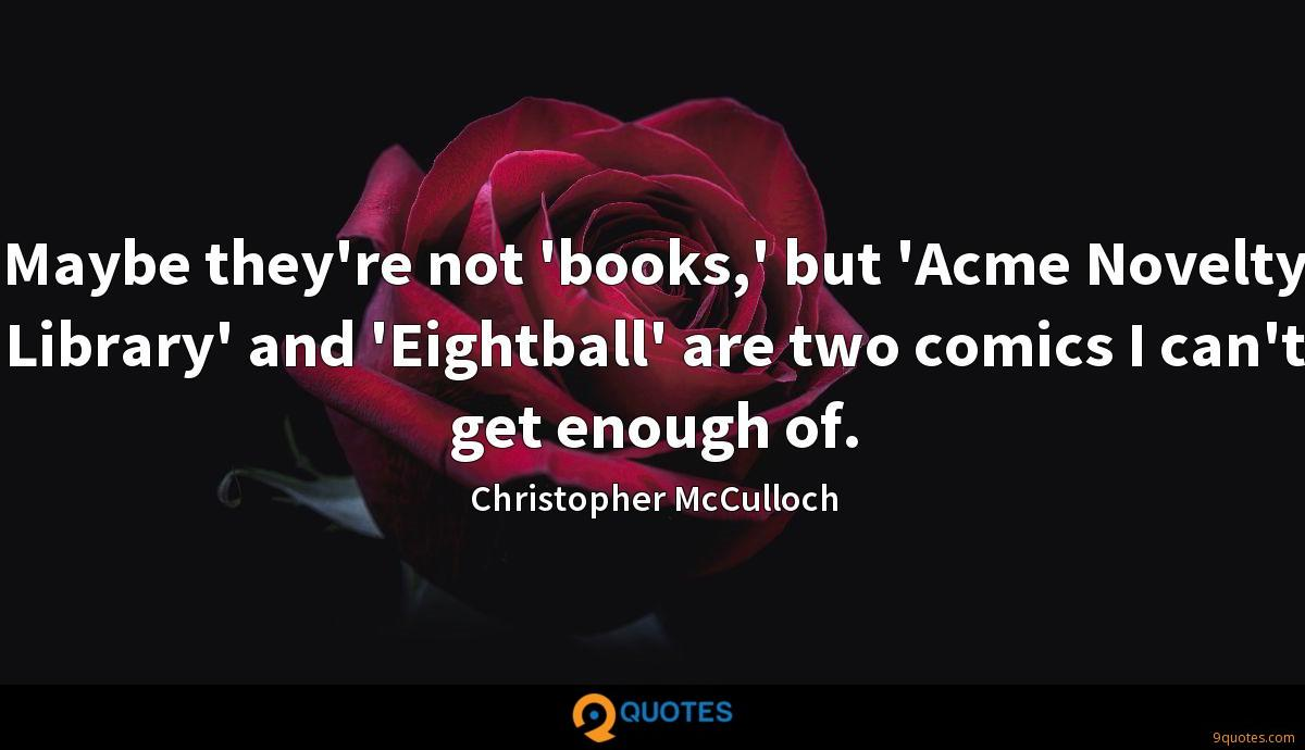 Maybe they're not 'books,' but 'Acme Novelty Library' and 'Eightball' are two comics I can't get enough of.