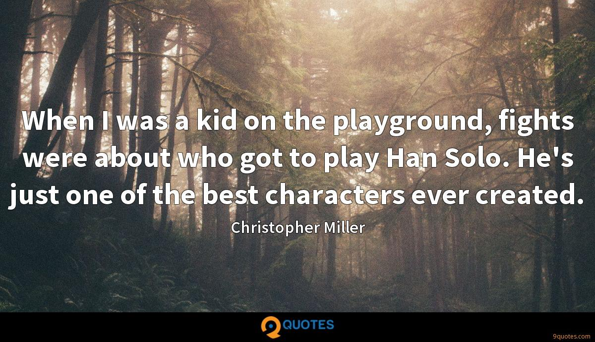 When I was a kid on the playground, fights were about who got to play Han Solo. He's just one of the best characters ever created.