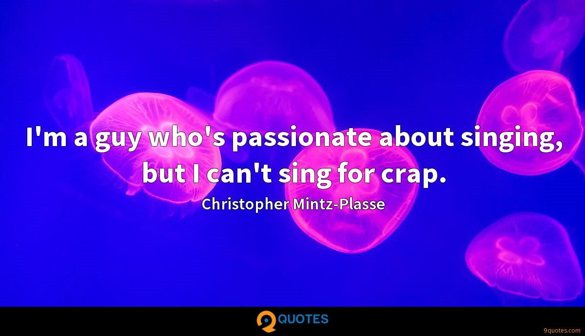 I'm a guy who's passionate about singing, but I can't sing for crap.
