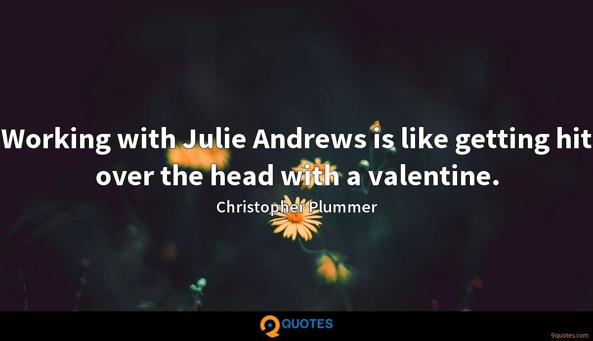 Working with Julie Andrews is like getting hit over the head with a valentine.