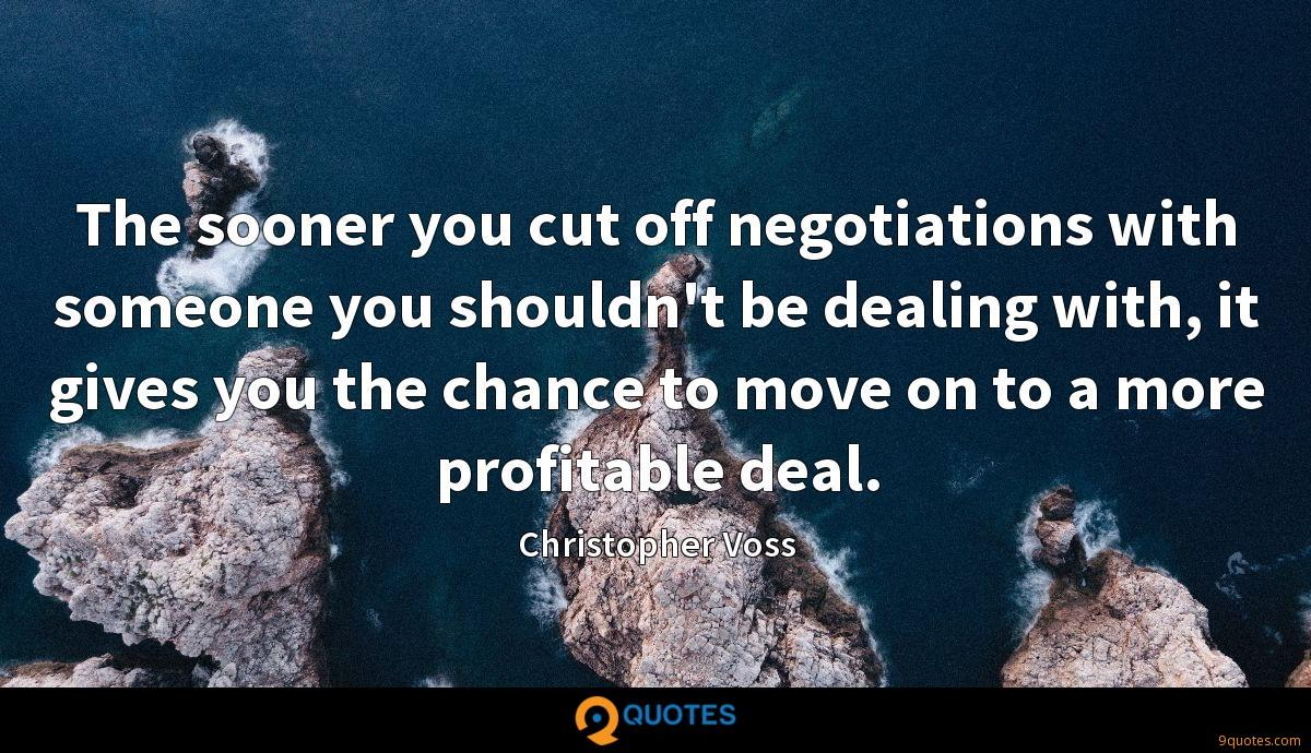 The sooner you cut off negotiations with someone you shouldn't be dealing with, it gives you the chance to move on to a more profitable deal.
