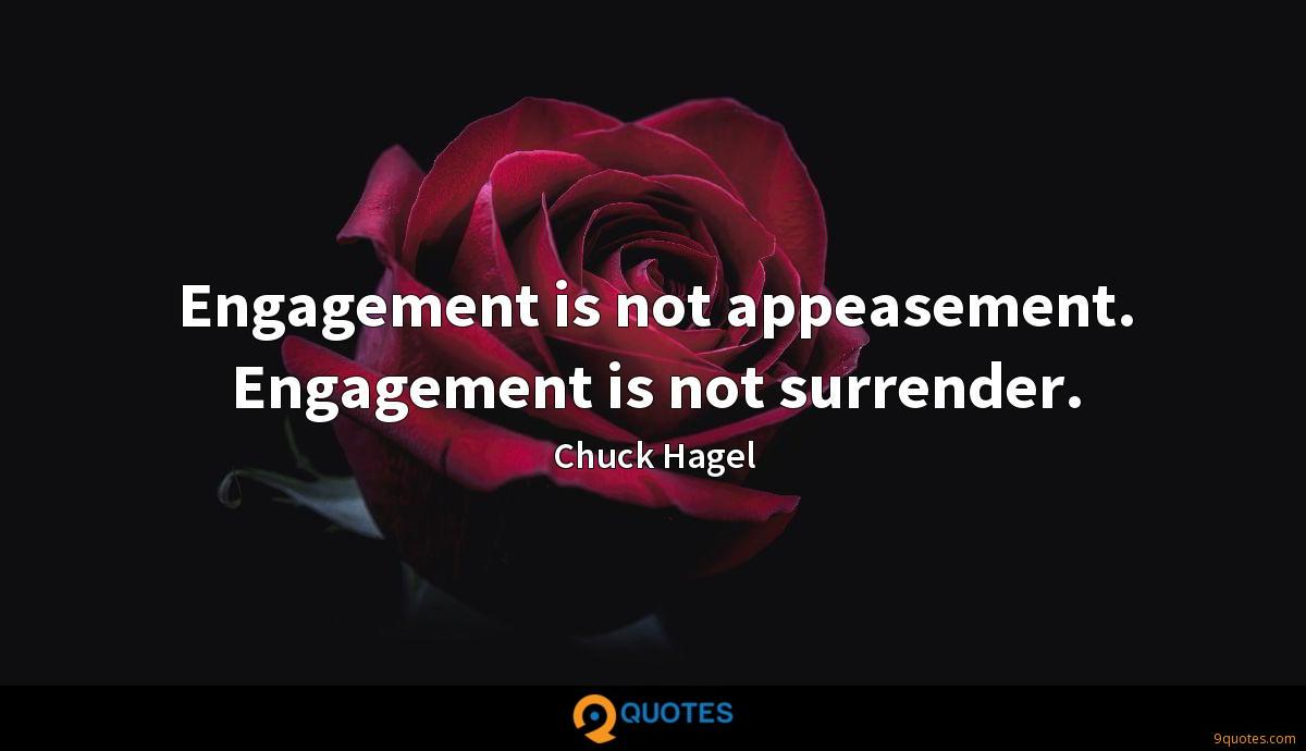 Engagement is not appeasement. Engagement is not surrender.
