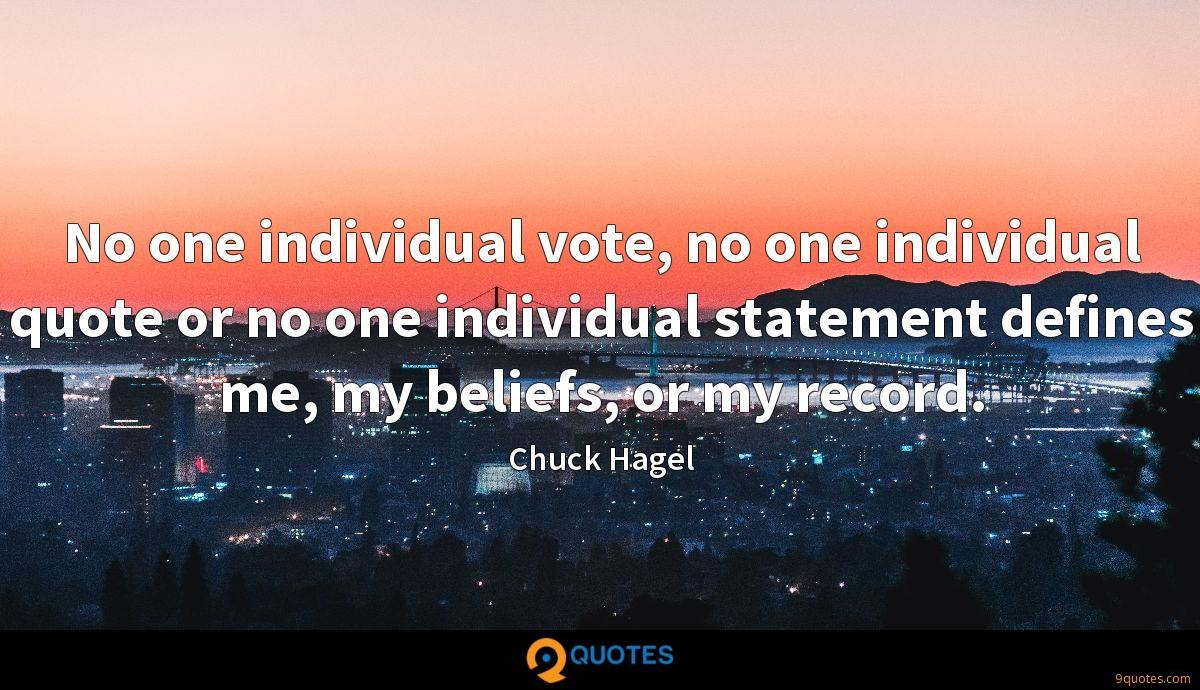 No one individual vote, no one individual quote or no one individual statement defines me, my beliefs, or my record.